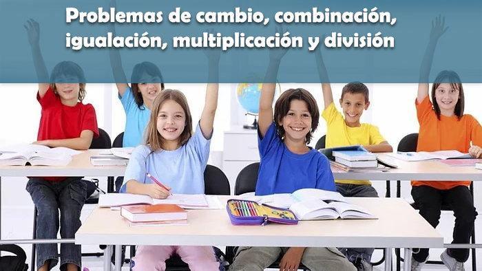 Problemas de cambio, combinación, igualación, multiplicación y división